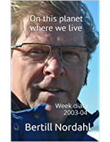 On this planet where we live: Week diary 2003-04