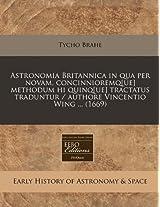 Astronomia Britannica in Qua Per Novam, Concinnioremq[ue] Methodum Hi Quinq[ue] Tractatus Traduntur / Authore Vincentio Wing ... (1669)