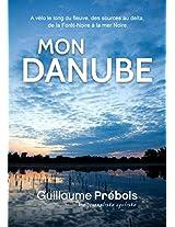MON DANUBE: A vélo le long du fleuve, des sources au delta, de la Forêt-Noire à la mer Noire (French Edition)