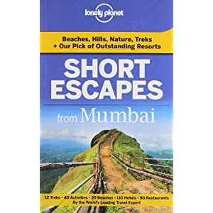 Short Escapes from  Mumbai: An informative guide to over 30 getaways with hotels, dining, shopping, activities & nightlife