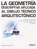 La geometria descriptiva aplicada al dibujo tecnico arquitectonico / Descriptive Geometry Applied to Architectural Drawing Techniques