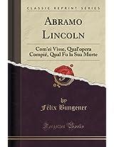 Abramo Lincoln: Com'ei Visse, Qual'opera