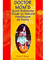 Dr. Mom's Quick Reference Guide to Natural Healthcare at Home