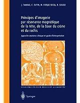 Principes d'imagerie par résonance magnétique de la tête, de la base du crâne et du rachis: Approche anatomo-clinique et guide d'interprétation