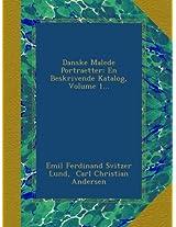 Danske Malede Portraetter: En Beskrivende Katalog, Volume 1...