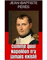 Comme quoi Napoléon n'a jamais existé (French Edition)