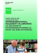 Intergenerational Solidarity in Libraries: La Solidaritae Intergaenaerationnelle dans les Bibliothaeques (IFLA Publications)