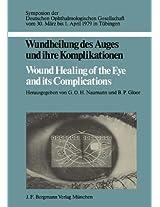 Wundheilung des Auges und ihre Komplikationen / Wound Healing of the Eye and its Complications: Symposion der Deutschen Ophthalmologischen ... Deutschen Ophthalmologischen Gesellschaft)