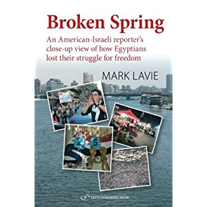 Broken Spring: An American-Israeli reporter's close-up view of how Egyptians lost their struggle for freedom