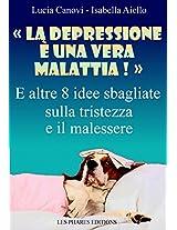 « La depressione è una vera malattia ! »: E altre 8 idee sbagliate sulla tristezza e il malessere (Stanchi della vita ? Vol. 2) (Italian Edition)