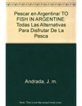 Pescar en Argentina/ TO FISH IN ARGENTINE: Todas Las Alternativas Para Disfrutar De La Pesca