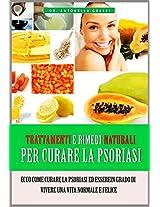 Psoriasi Cura: Trattamenti e rimedi naturali per curare la psoriasi (psoriasi, cura psoriasi,come cura psoriasi) (Italian Edition)
