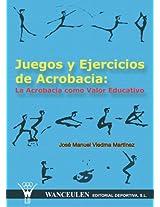 Juegos Y Ejercicios De Acrobacia/Acrobatics Games and Excercises: La Acrobacia Como Valor Educativo