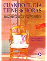 Cuando el dia tiene 36 horas / When the day has 36 hours: Una guia para cuidar a enfermos con Alzheimer, perdida de memoria y demencia senil / a Guide to Caring for Patients With Memory Loss
