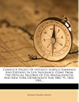 Complete Digest of Interest, Surplus Earnings and Expenses in Life Insurance. Comp. from the Official Records of the Massachusetts and New York Departments for 1882-'91, 1832-1901...