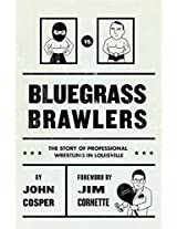 Bluegrass Brawlers: The Story of Professional Wrestling in Louisville