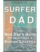 Surfer Dad: The New Dad's Guide To Maintaining A Surfing Lifestyle