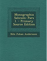 Monographia Salicum: Pars I. - Primary Source Edition