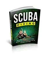 Scuba Diving - Being Healthier and More Adventurous with Scuba Diving (Healthier, Adventure)