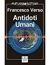 Antidoti Umani Finalista al Premio Urania 2004 (Future Fiction Vol. 3) (Italian Edition)