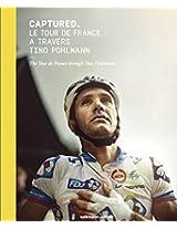 Captured.: The Tour de France Through Tino Pohlmann