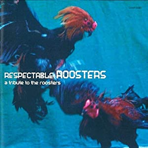 RESPECTABLE ROOSTERS -a tribute to the roosters-
