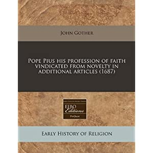 Pope Pius His Profession of Faith Vindicated from Novelty in Additional Articles (1687)
