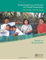 Integrating Poverty and Gender into Health Programmes: A Sourcebook for Health Professionals Module on Mental Health