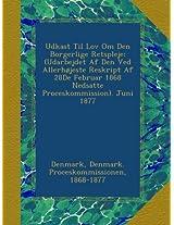 Udkast Til Lov Om Den Borgerlige Retspleje: (Udarbejdet Af Den Ved Allerhøjeste Reskript Af 28De Februar 1868 Nedsatte Proceskommission). Juni 1877