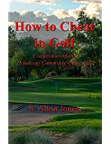 How to Cheat in Golf: Confessions of the Handicap Committee Chairman