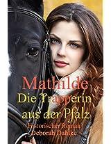 Mathilde die Trapperin aus der Pfalz: Historischer Roman (German Edition)