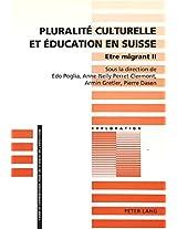 Pluralite Culturelle Et Education En Suisse. Etre Migrant II (Exploration)