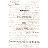 Calculus On Manifolds: A Modern Approach To Classical Theorems Of Advanced CalculusMichael Spivak