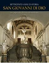 Settecento Anni Di Storia: San Giovanni Di Dio: Un Ospedale Da Non Dimenticare