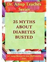 25 Myths About Diabetes Busted (clarified). For patients and Their Relatives. Dr. Anup, MD Teaches Series