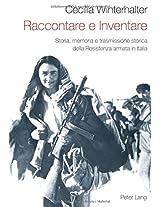 Raccontare E Inventare: Storia, Memoria E Trasmissione Storica Della Resistenza Armata in Italia