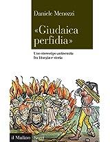 """""""Giudaica perfidia"""": Uno stereotipo antisemita fra liturgia e storia (Saggi)"""