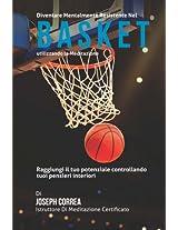 Diventare Mentalmente Resistente Nel Basket Utilizzando La Meditazione: Raggiungi Il Tuo Potenziale Controllando I Tuoi Pensieri Interiori