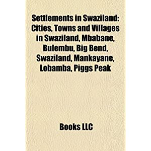 Settlements in Swaziland: Cities, Towns and Villages in Swaziland, Mbabane, Bulembu, Big Bend, Swaziland, Mankayane, Lobamba, Piggs Peak