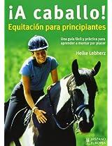 A caballo! / Horseback!: Equitacion para principiantes. Una guia facil y practica para aprender y montar por placer / Riding for Beginners. An Easy and Practical Guide for Lea