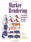 Marker Rendering for Fashion, Accessories, and Home Fashion: For Fashion, Accessories, and Home Fashions