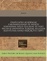 Gratulatio Academiae Cantabrigiensis de Reditu Serenissimi Regis Gulielmi III Post Pacem & Libertatem Europae Feliciter Restitutam Anno MDCXCVII (1697)