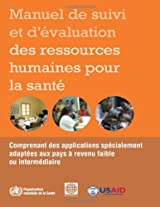 Manuel De Suivi Et D'evaluation Des Ressources Humaines Pour La Sante / Handbook on Monitoring and Evaluation of Human Resources for Health: ... Applications for Low- and Middle-income Cou