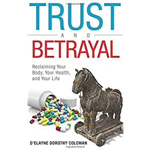 Trust and Betrayal: Reclaiming Your Body, Your Health, and Your Life