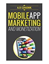 Mobile App Marketing And Monetization: How To Promote Mobile Apps Like A Pro: Learn to promote and monetize your Android or iPhone app. Get hundreds of ... of downloads and grow your app busines