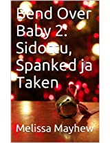 Bend Over Baby 2: Sidottu, Spanked ja Taken (Finnish Edition)