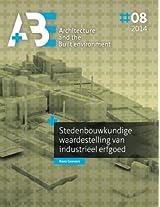 Stedenbouwkundige waardestelling van industrieel erfgoed (A+BE | Architecture and the Built Environment)