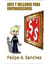 ARTE Y MILLONES PARA EMPRENDEDORES (Spanish Edition)