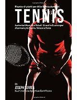 Ricette Di Piatti Per Alte Prestazioni Nel Tennis: Aumenta I Muscoli E Riduci I Grassi in Eccesso Per Diventare Piu Snello, Veloce E Forte