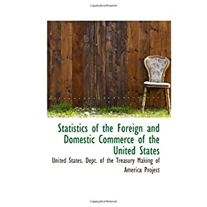 【クリックでお店のこの商品のページへ】Statistics of the Foreign and Domestic Commerce of the United States [ペーパーバック]